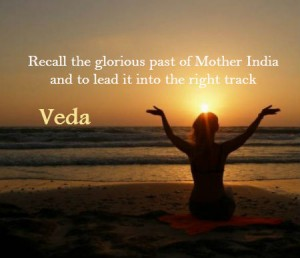 Veda Recall the Glorious past of Mother India
